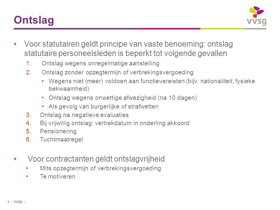 VVSG - Ontslag •Voor statutairen geldt principe van vaste benoeming: ontslag statutaire personeelsleden is beperkt tot volgende gevallen 1.Ontslag weg