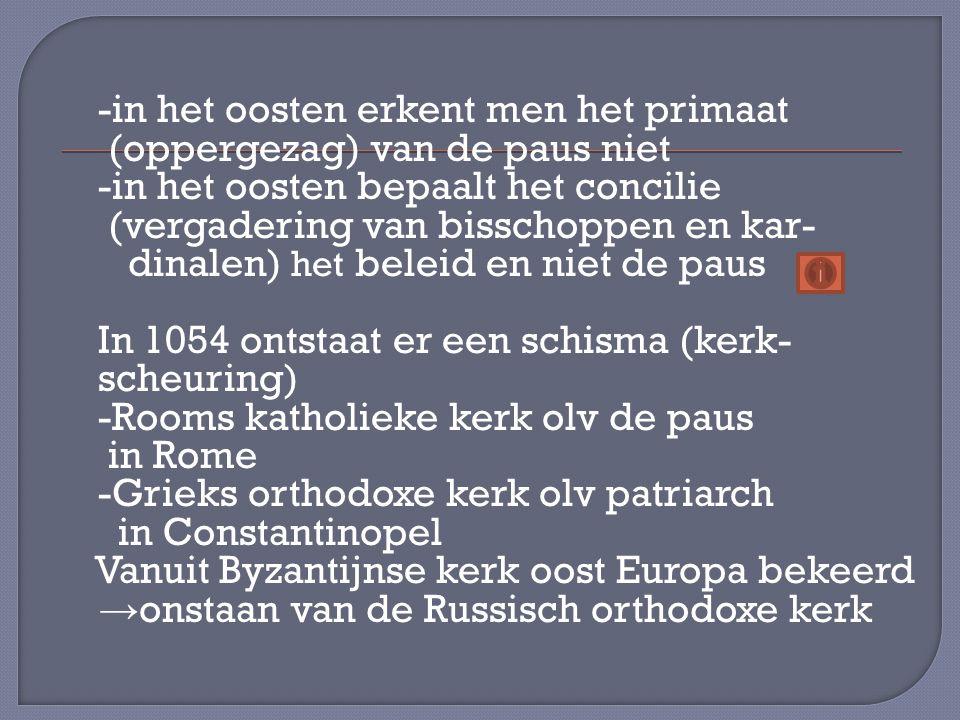 -in het oosten erkent men het primaat (oppergezag) van de paus niet -in het oosten bepaalt het concilie (vergadering van bisschoppen en kar- dinalen)