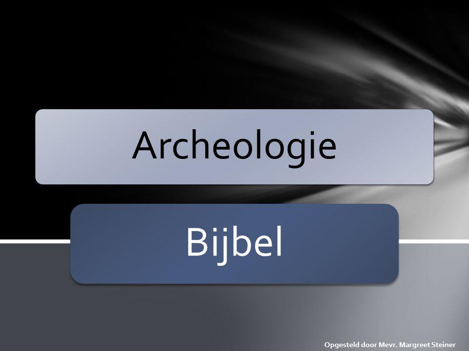 Archeologie Bijbel Opgesteld door Mevr. Margreet Steiner