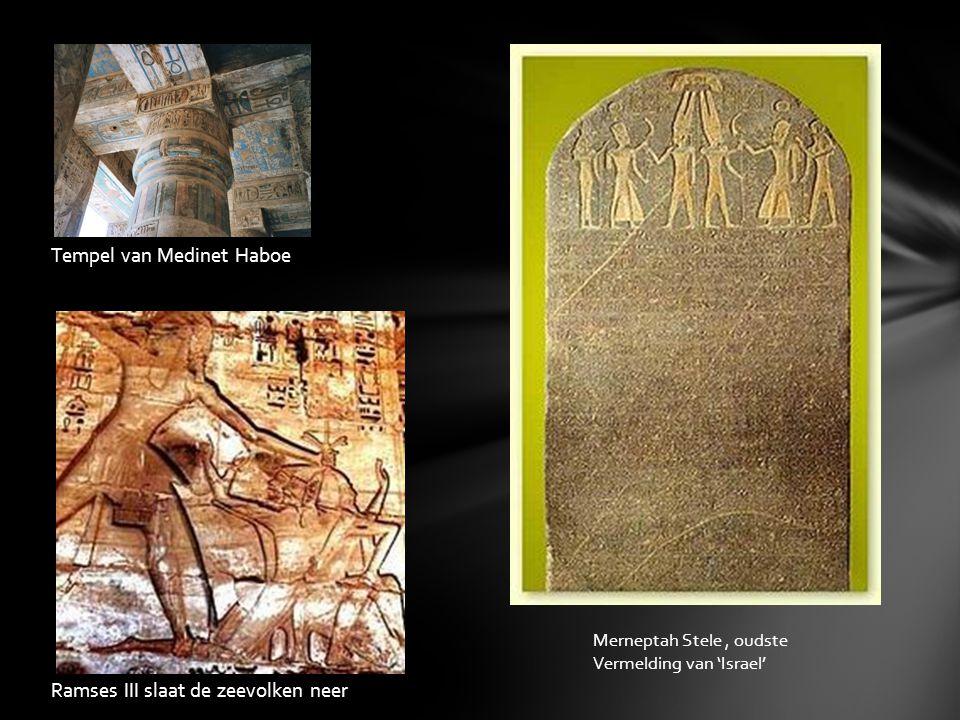 Ramses III slaat de zeevolken neer Tempel van Medinet Haboe Merneptah Stele, oudste Vermelding van 'Israel'