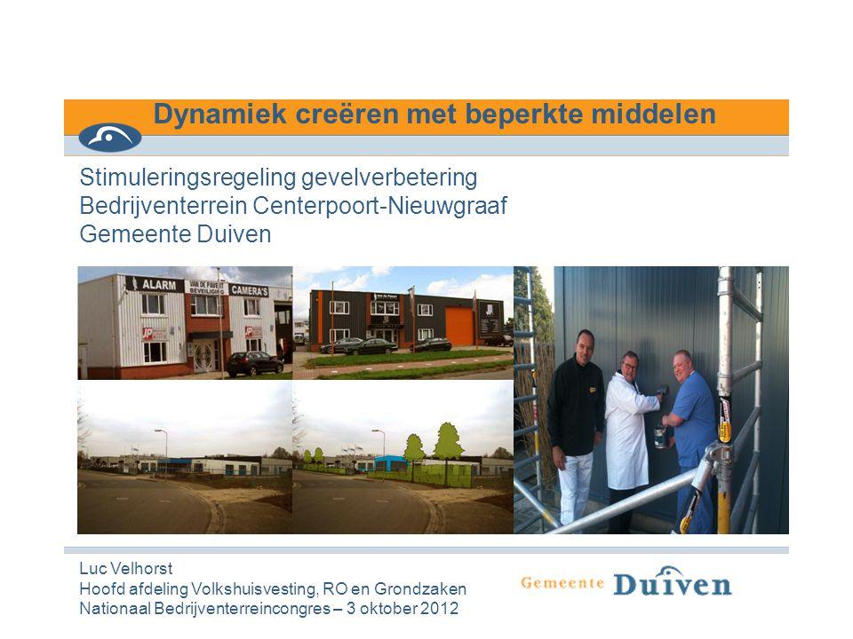 Dynamiek creëren met beperkte middelen Stimuleringsregeling gevelverbetering Bedrijventerrein Centerpoort-Nieuwgraaf Gemeente Duiven Luc Velhorst Hoof