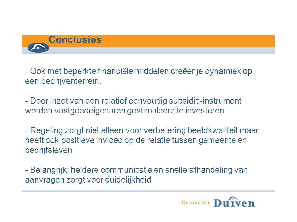 Conclusies - Ook met beperkte financiële middelen creëer je dynamiek op een bedrijventerrein. - Door inzet van een relatief eenvoudig subsidie-instrum