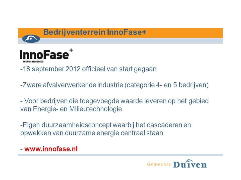 Bedrijventerrein InnoFase+ -18 september 2012 officieel van start gegaan -Zware afvalverwerkende industrie (categorie 4- en 5 bedrijven) - Voor bedrij