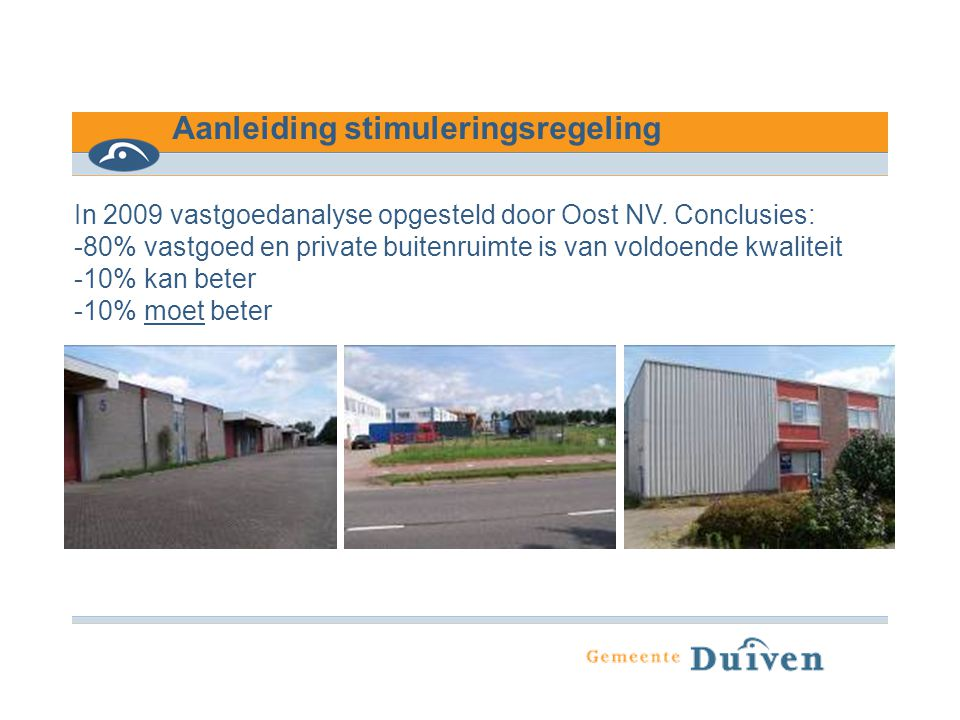 Aanleiding stimuleringsregeling In 2009 vastgoedanalyse opgesteld door Oost NV. Conclusies: -80% vastgoed en private buitenruimte is van voldoende kwa