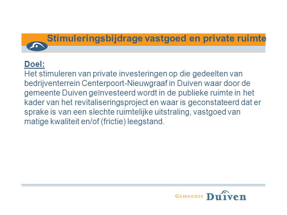 Te subsidiëren activiteiten: - kwaliteitsverbeteringen aan de gevels van het bedrijfspand - kwaliteitsverbetering aan de bedrijfskavel (parkeren, groen, e.d.).