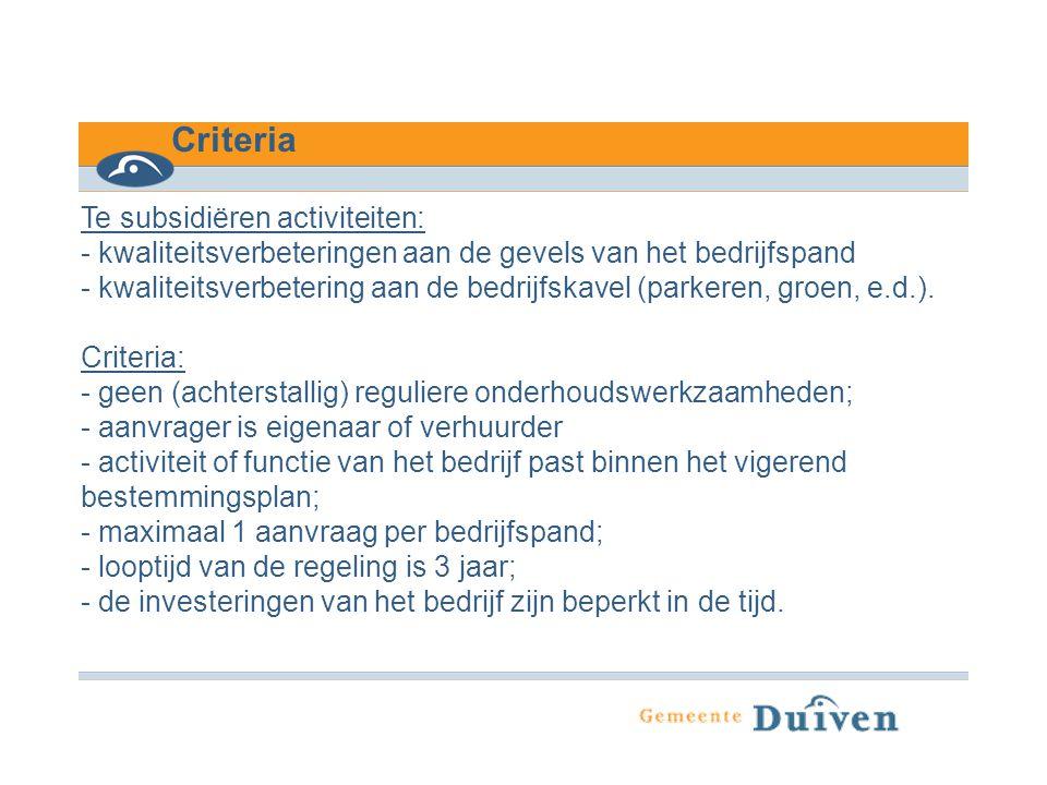 Te subsidiëren activiteiten: - kwaliteitsverbeteringen aan de gevels van het bedrijfspand - kwaliteitsverbetering aan de bedrijfskavel (parkeren, groe