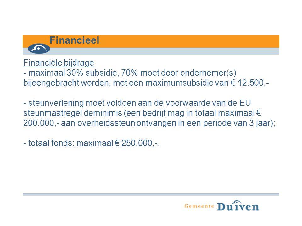 Financiële bijdrage - maximaal 30% subsidie, 70% moet door ondernemer(s) bijeengebracht worden, met een maximumsubsidie van € 12.500,- - steunverlenin
