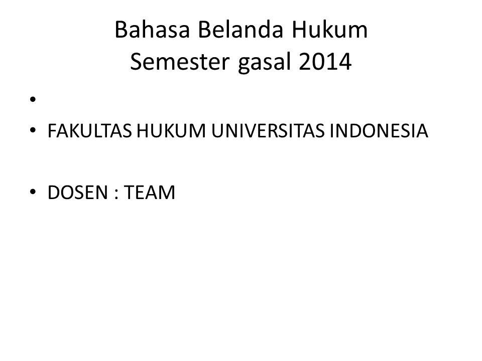 Bahasa Belanda Hukum Semester gasal 2014 • • FAKULTAS HUKUM UNIVERSITAS INDONESIA • DOSEN : TEAM