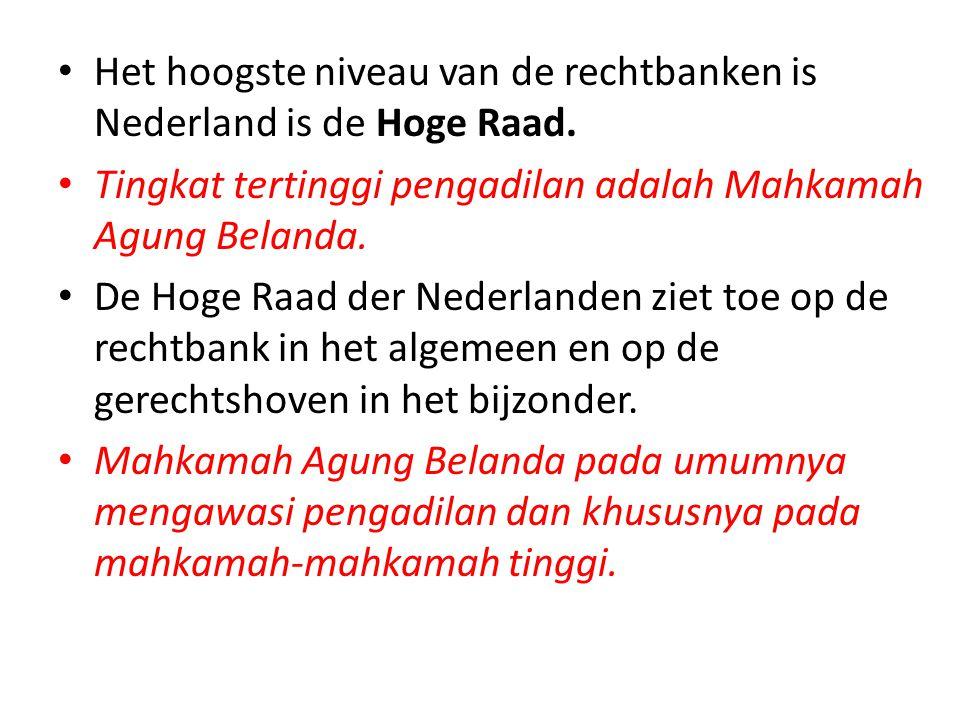 • Het hoogste niveau van de rechtbanken is Nederland is de Hoge Raad. • Tingkat tertinggi pengadilan adalah Mahkamah Agung Belanda. • De Hoge Raad der