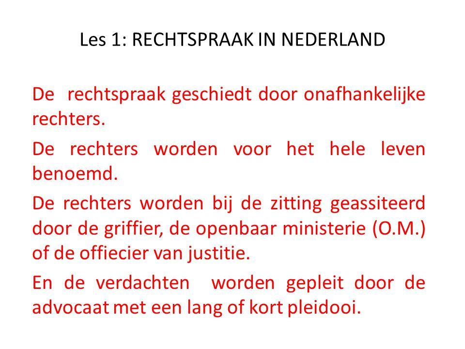 Les 1: RECHTSPRAAK IN NEDERLAND De rechtspraak geschiedt door onafhankelijke rechters. De rechters worden voor het hele leven benoemd. De rechters wor