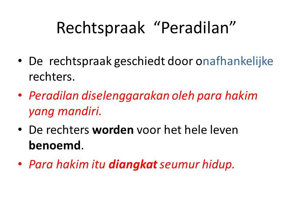 """Rechtspraak """"Peradilan"""" • De rechtspraak geschiedt door onafhankelijke rechters. • Peradilan diselenggarakan oleh para hakim yang mandiri. • De rechte"""