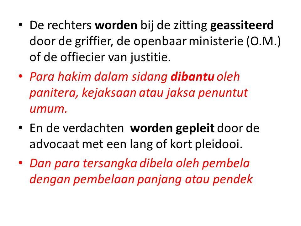 • De rechters worden bij de zitting geassiteerd door de griffier, de openbaar ministerie (O.M.) of de offiecier van justitie. • Para hakim dalam sidan