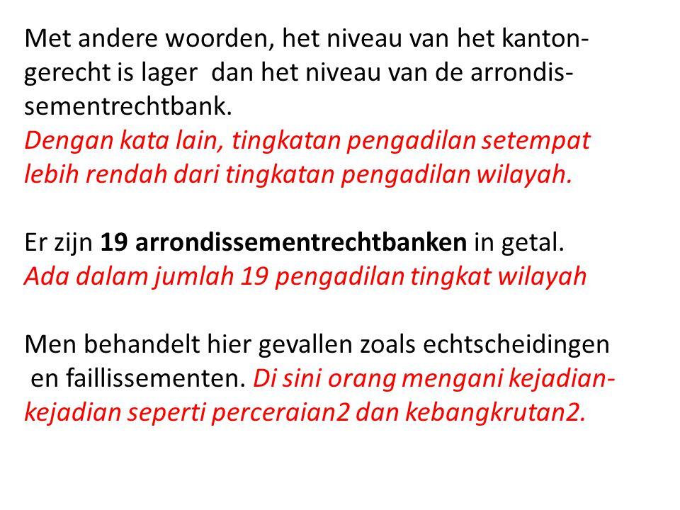 Met andere woorden, het niveau van het kanton- gerecht is lager dan het niveau van de arrondis- sementrechtbank. Dengan kata lain, tingkatan pengadila