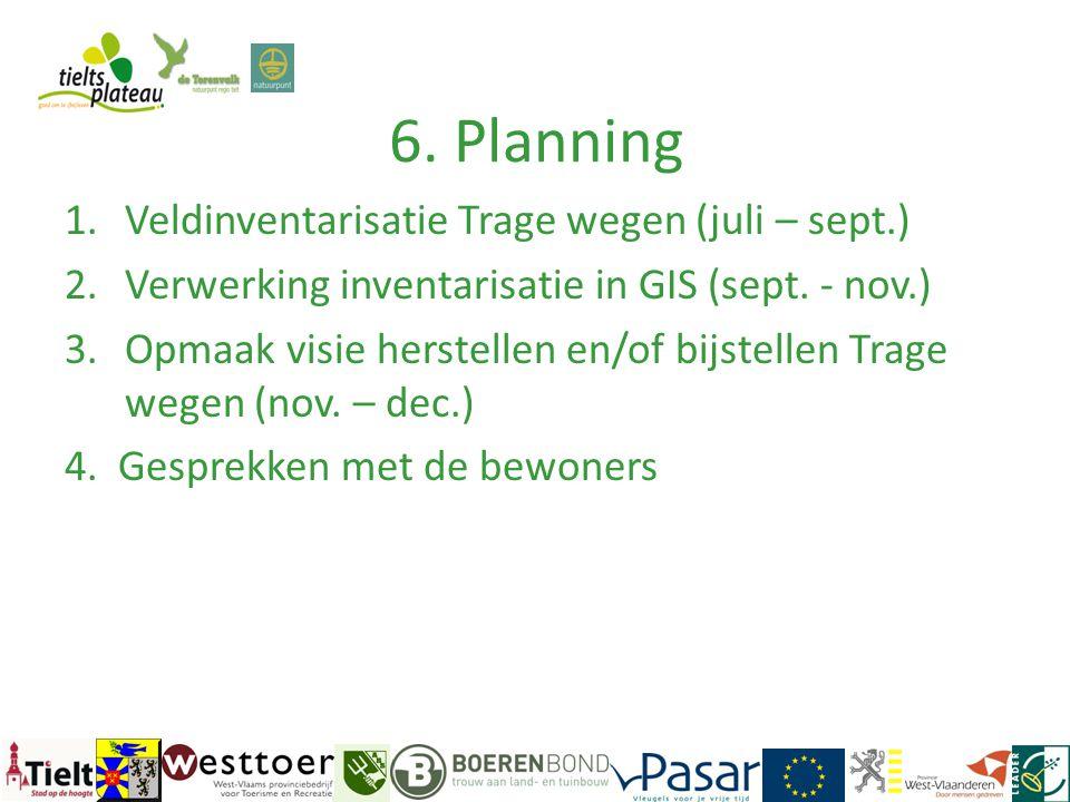 6. Planning 1.Veldinventarisatie Trage wegen (juli – sept.) 2.Verwerking inventarisatie in GIS (sept. - nov.) 3.Opmaak visie herstellen en/of bijstell