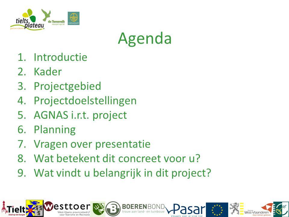 Agenda 1.Introductie 2.Kader 3.Projectgebied 4.Projectdoelstellingen 5.AGNAS i.r.t. project 6.Planning 7.Vragen over presentatie 8.Wat betekent dit co