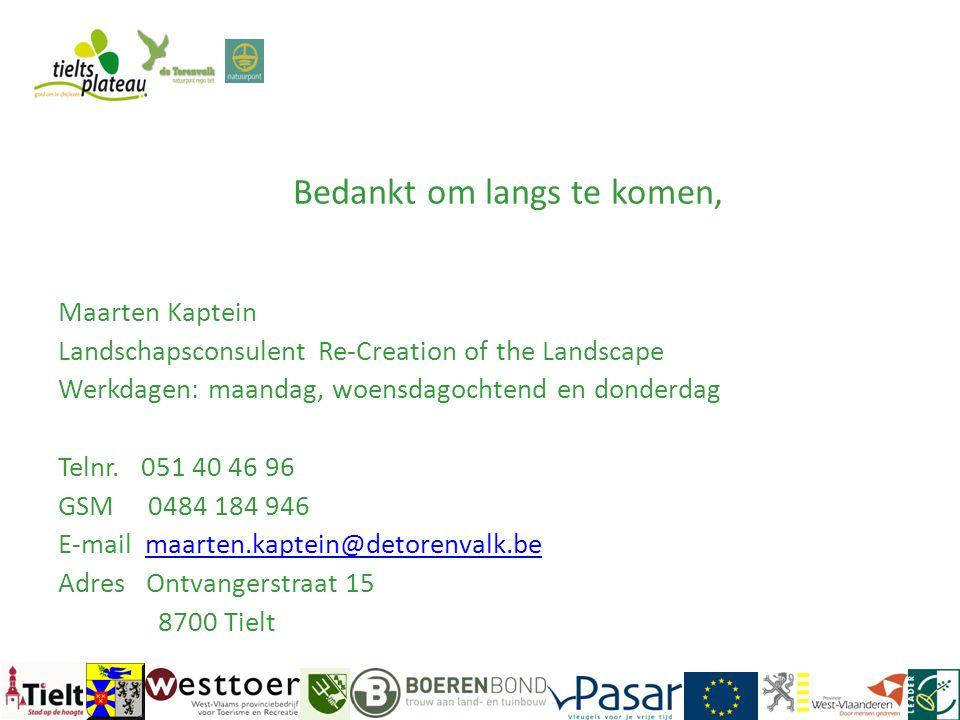 Bedankt om langs te komen, Maarten Kaptein Landschapsconsulent Re-Creation of the Landscape Werkdagen: maandag, woensdagochtend en donderdag Telnr. 05
