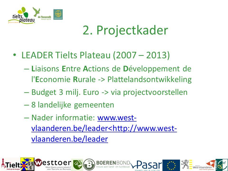 2. Projectkader • LEADER Tielts Plateau (2007 – 2013) – Liaisons Entre Actions de Développement de l'Economie Rurale -> Plattelandsontwikkeling – Budg