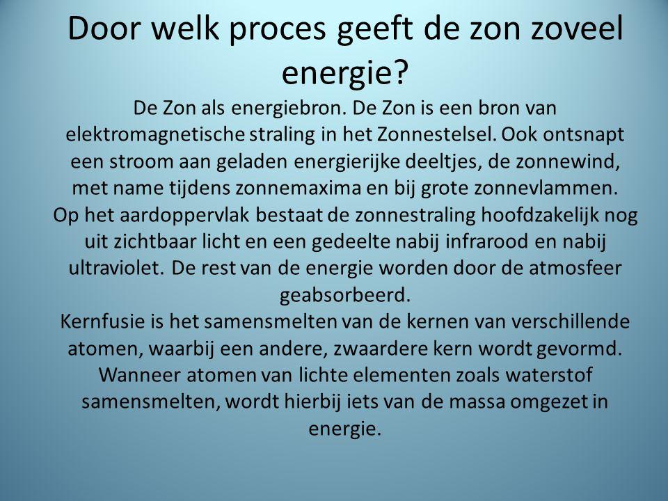 Door welk proces geeft de zon zoveel energie.De Zon als energiebron.