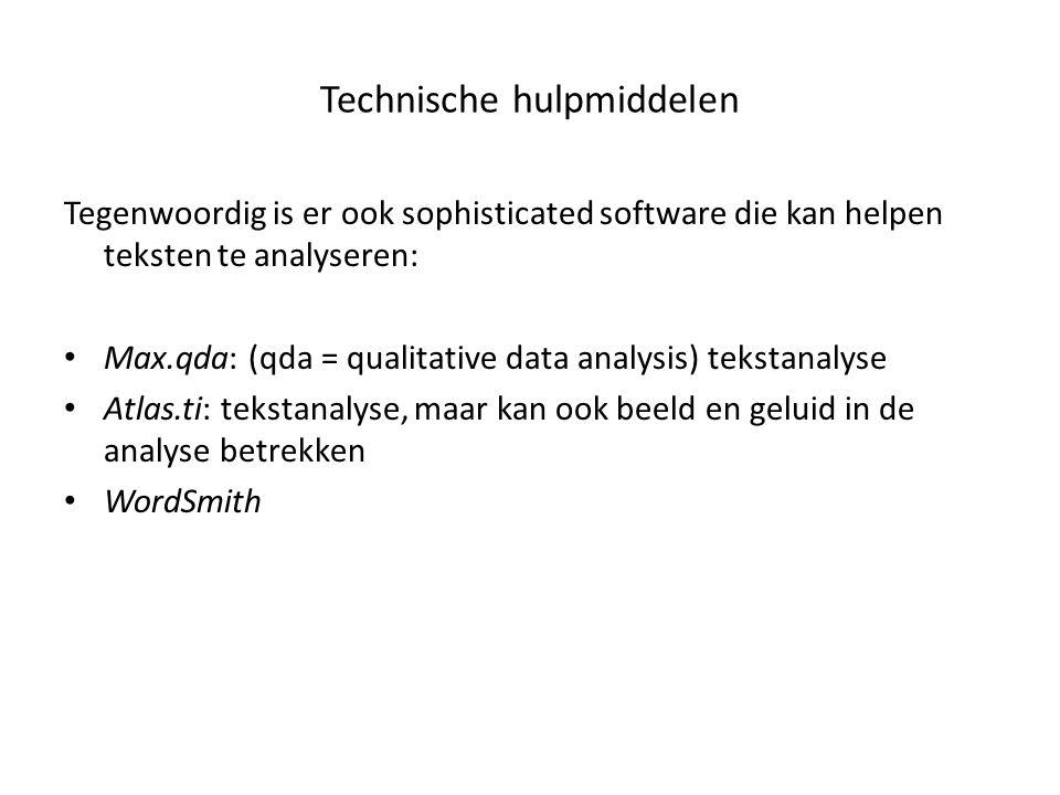 Technische hulpmiddelen Tegenwoordig is er ook sophisticated software die kan helpen teksten te analyseren: • Max.qda: (qda = qualitative data analysi