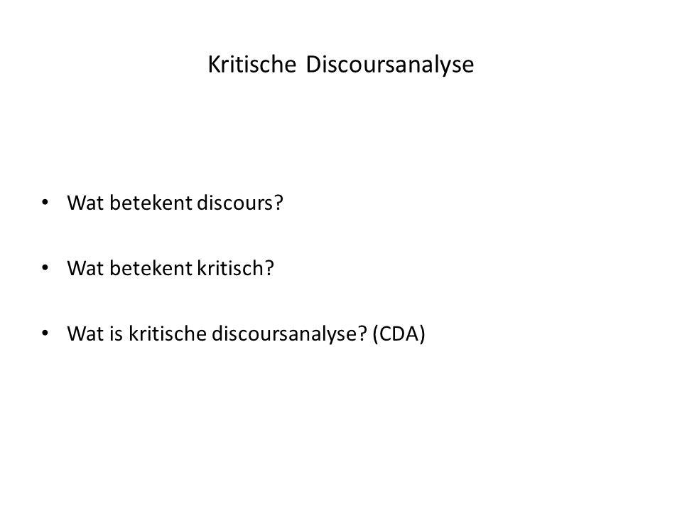 Kritische Discoursanalyse • Wat betekent discours? • Wat betekent kritisch? • Wat is kritische discoursanalyse? (CDA)