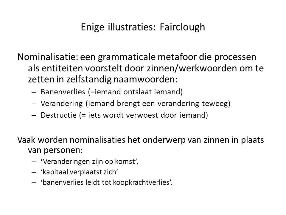 Enige illustraties: Fairclough Nominalisatie: een grammaticale metafoor die processen als entiteiten voorstelt door zinnen/werkwoorden om te zetten in