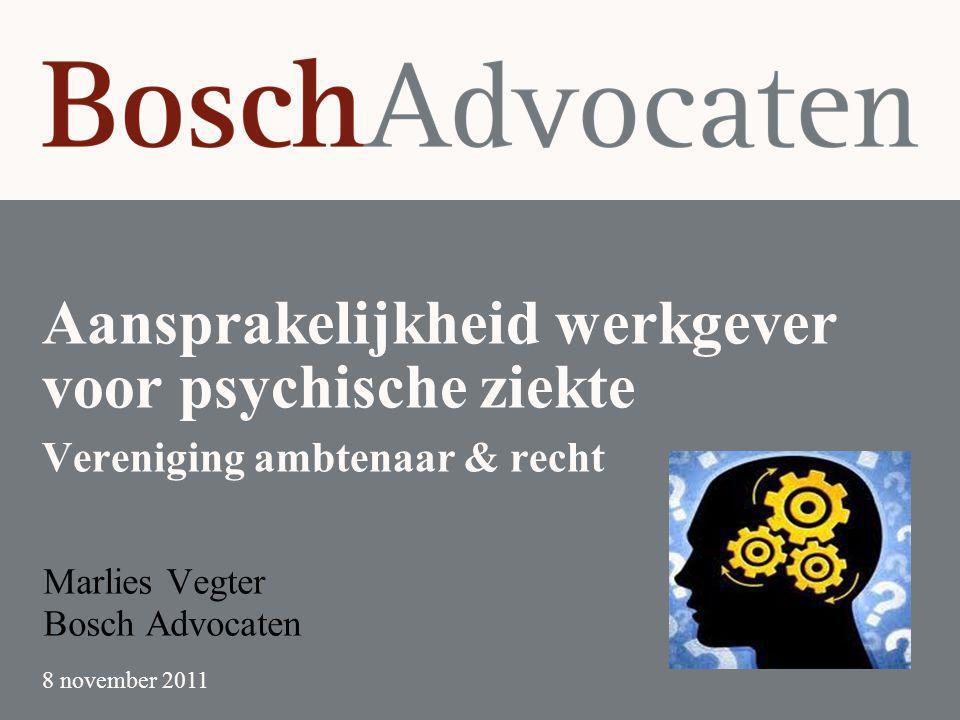 Aansprakelijkheid werkgever voor psychische ziekte Vereniging ambtenaar & recht Marlies Vegter Bosch Advocaten 8 november 2011
