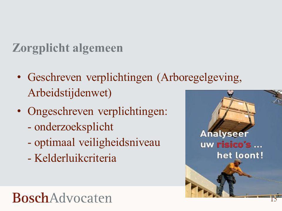 Zorgplicht algemeen 15 • Geschreven verplichtingen (Arboregelgeving, Arbeidstijdenwet) • Ongeschreven verplichtingen: - onderzoeksplicht - optimaal ve