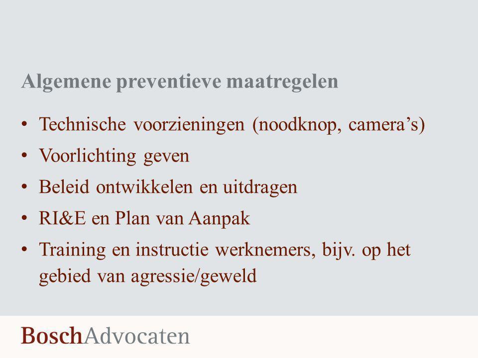 Algemene preventieve maatregelen • Technische voorzieningen (noodknop, camera's) • Voorlichting geven • Beleid ontwikkelen en uitdragen • RI&E en Plan