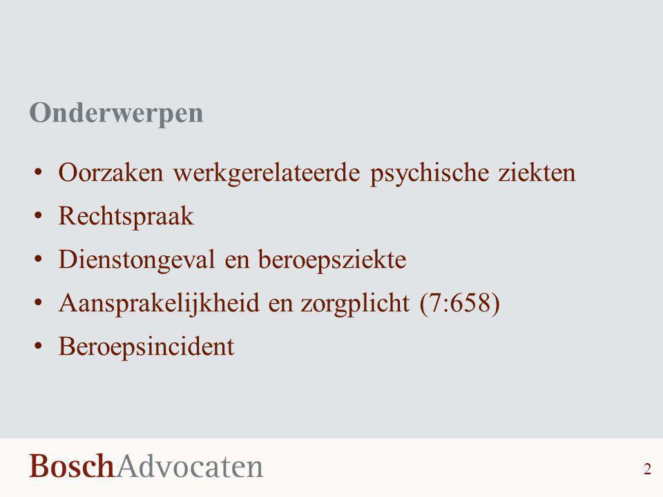 2 Onderwerpen • Oorzaken werkgerelateerde psychische ziekten • Rechtspraak • Dienstongeval en beroepsziekte • Aansprakelijkheid en zorgplicht (7:658)