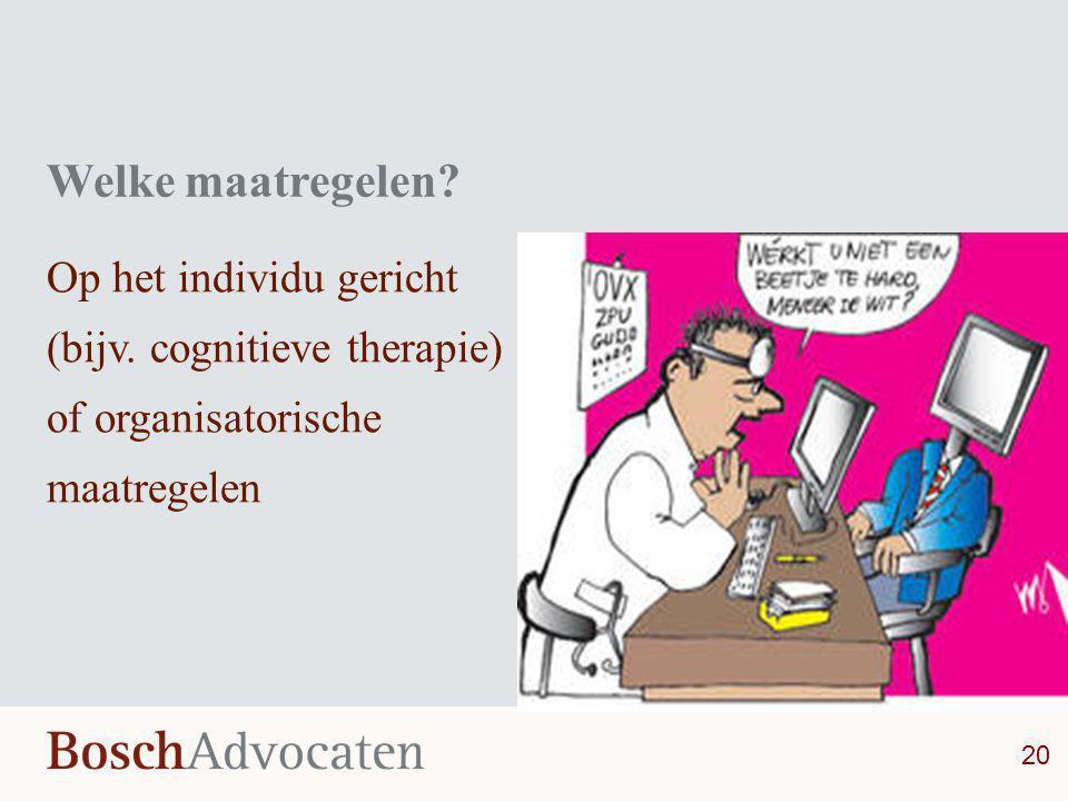Welke maatregelen? Op het individu gericht (bijv. cognitieve therapie) of organisatorische maatregelen 20