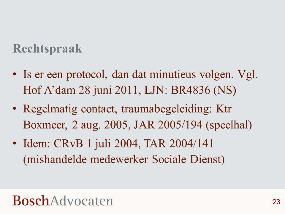 Rechtspraak • Is er een protocol, dan dat minutieus volgen. Vgl. Hof A'dam 28 juni 2011, LJN: BR4836 (NS) • Regelmatig contact, traumabegeleiding: Ktr