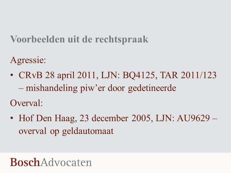 Voorbeelden uit de rechtspraak Agressie: • CRvB 28 april 2011, LJN: BQ4125, TAR 2011/123 – mishandeling piw'er door gedetineerde Overval: • Hof Den Ha