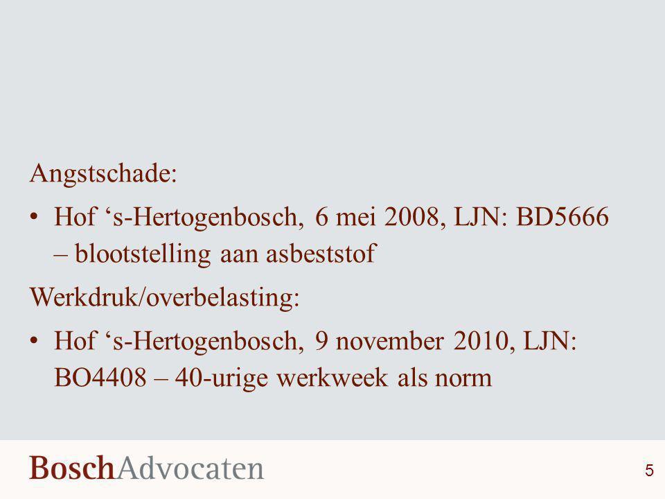Angstschade: • Hof 's-Hertogenbosch, 6 mei 2008, LJN: BD5666 – blootstelling aan asbeststof Werkdruk/overbelasting: • Hof 's-Hertogenbosch, 9 november
