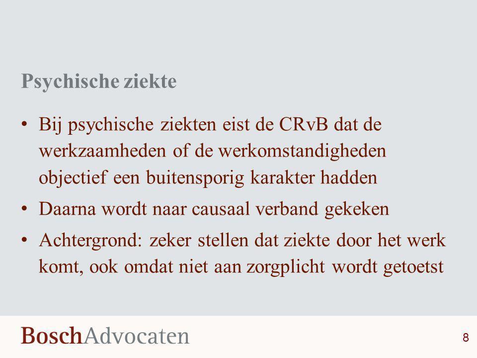 Psychische ziekte • Bij psychische ziekten eist de CRvB dat de werkzaamheden of de werkomstandigheden objectief een buitensporig karakter hadden • Daa