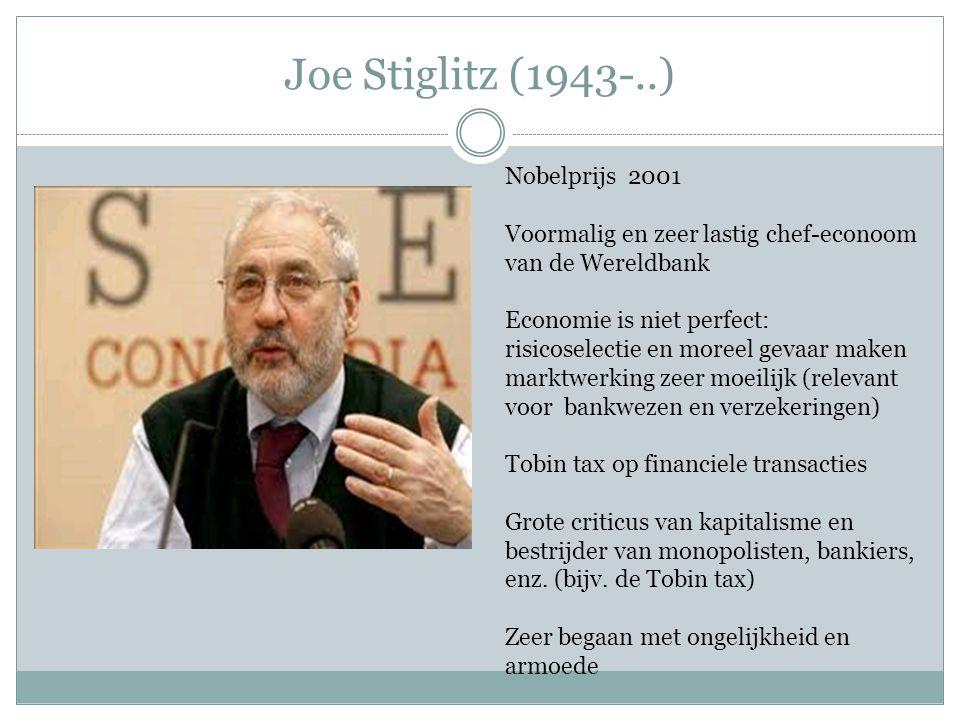 Joe Stiglitz (1943-..) Nobelprijs 2001 Voormalig en zeer lastig chef-econoom van de Wereldbank Economie is niet perfect: risicoselectie en moreel geva