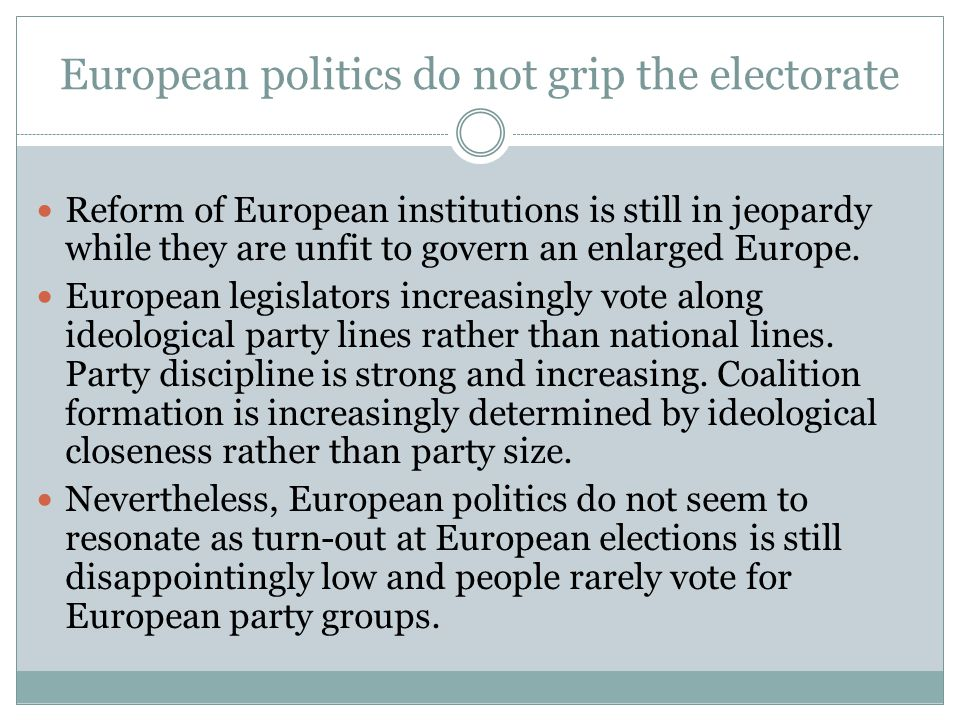 European politics do not grip the electorate  Reform of European institutions is still in jeopardy while they are unfit to govern an enlarged Europe.