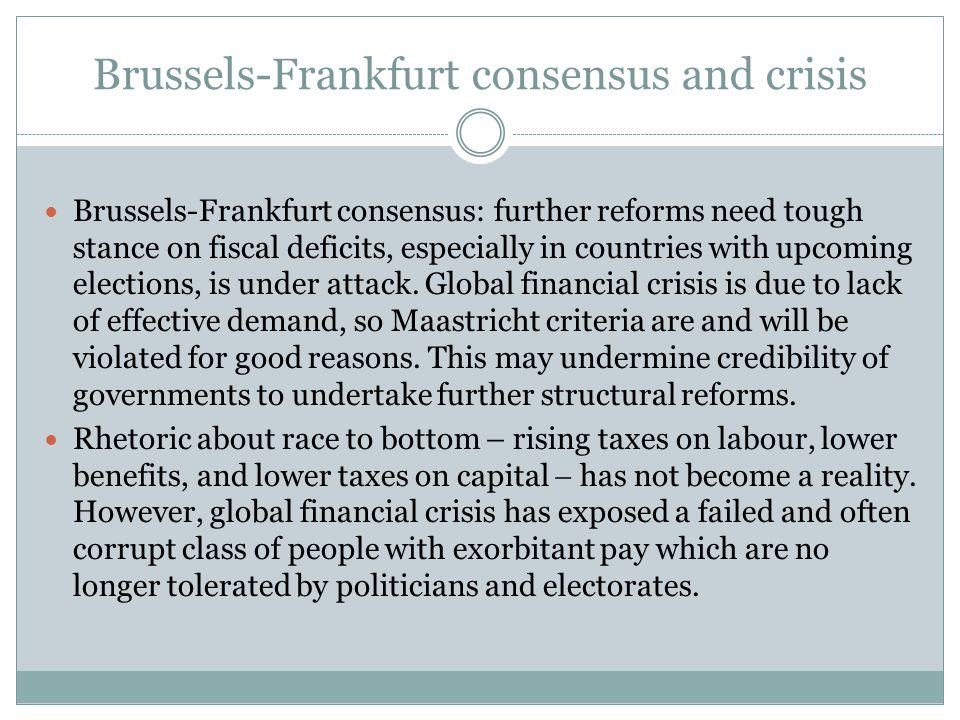 Brussels-Frankfurt consensus and crisis  Brussels-Frankfurt consensus: further reforms need tough stance on fiscal deficits, especially in countries with upcoming elections, is under attack.