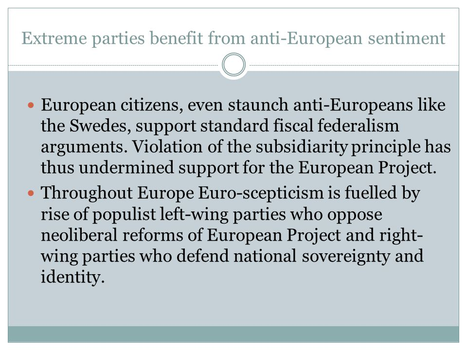 Extreme parties benefit from anti-European sentiment  European citizens, even staunch anti-Europeans like the Swedes, support standard fiscal federalism arguments.