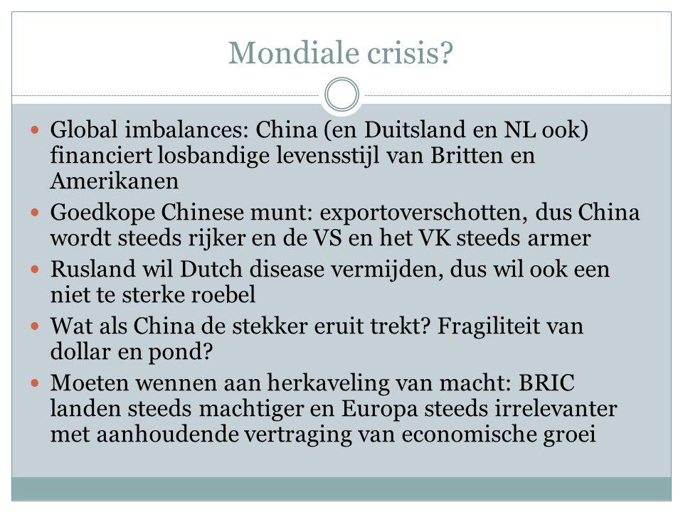 Mondiale crisis?  Global imbalances: China (en Duitsland en NL ook) financiert losbandige levensstijl van Britten en Amerikanen  Goedkope Chinese mu