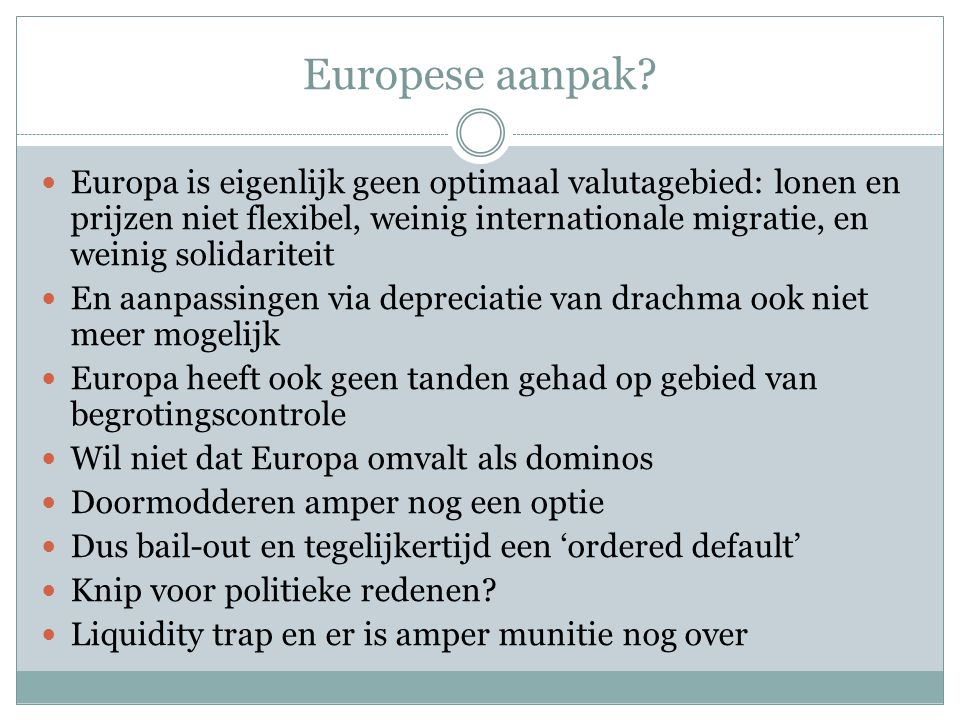 Europese aanpak?  Europa is eigenlijk geen optimaal valutagebied: lonen en prijzen niet flexibel, weinig internationale migratie, en weinig solidarit