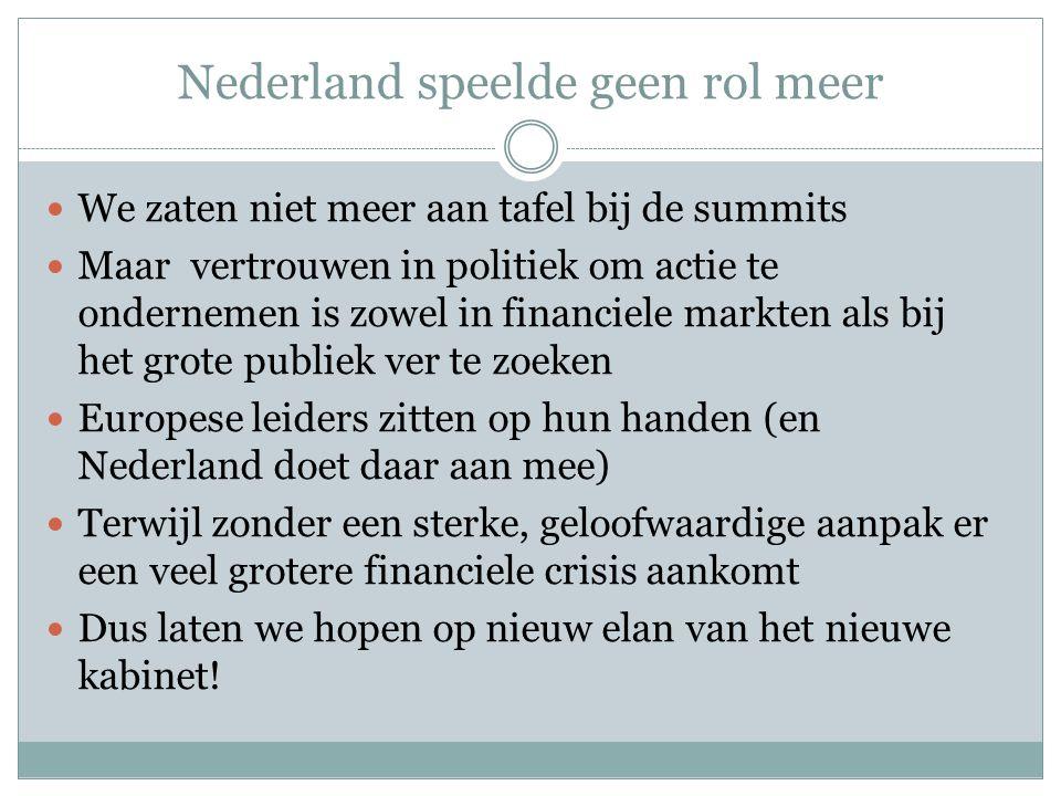 Nederland speelde geen rol meer  We zaten niet meer aan tafel bij de summits  Maar vertrouwen in politiek om actie te ondernemen is zowel in financi