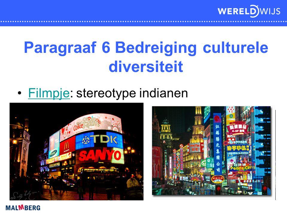 Paragraaf 6 Bedreiging culturele diversiteit •Filmpje: stereotype indianenFilmpje