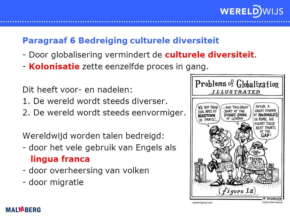 Paragraaf 6 Bedreiging culturele diversiteit - Door globalisering vermindert de culturele diversiteit. - Kolonisatie zette eenzelfde proces in gang. D