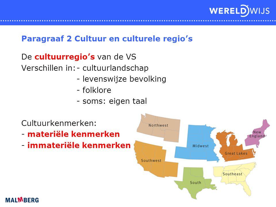 Paragraaf 2 Cultuur en culturele regio's De cultuurregio's van de VS Verschillen in:- cultuurlandschap - levenswijze bevolking - folklore - soms: eige