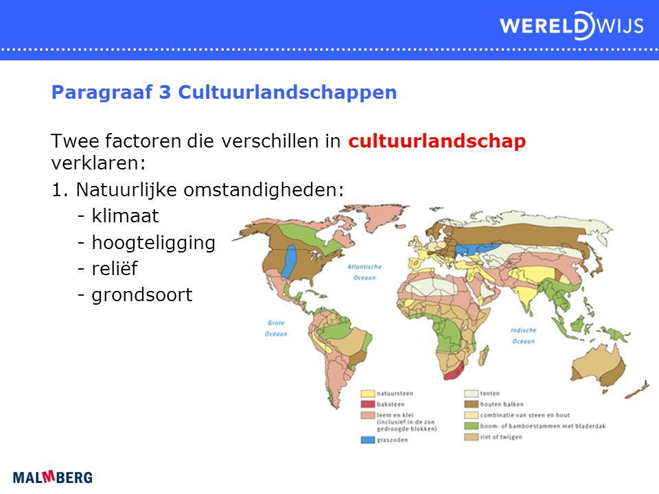Paragraaf 3 Cultuurlandschappen Twee factoren die verschillen in cultuurlandschap verklaren: 1. Natuurlijke omstandigheden: - klimaat - hoogteligging