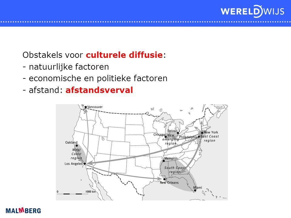 Obstakels voor culturele diffusie: - natuurlijke factoren - economische en politieke factoren - afstand: afstandsverval