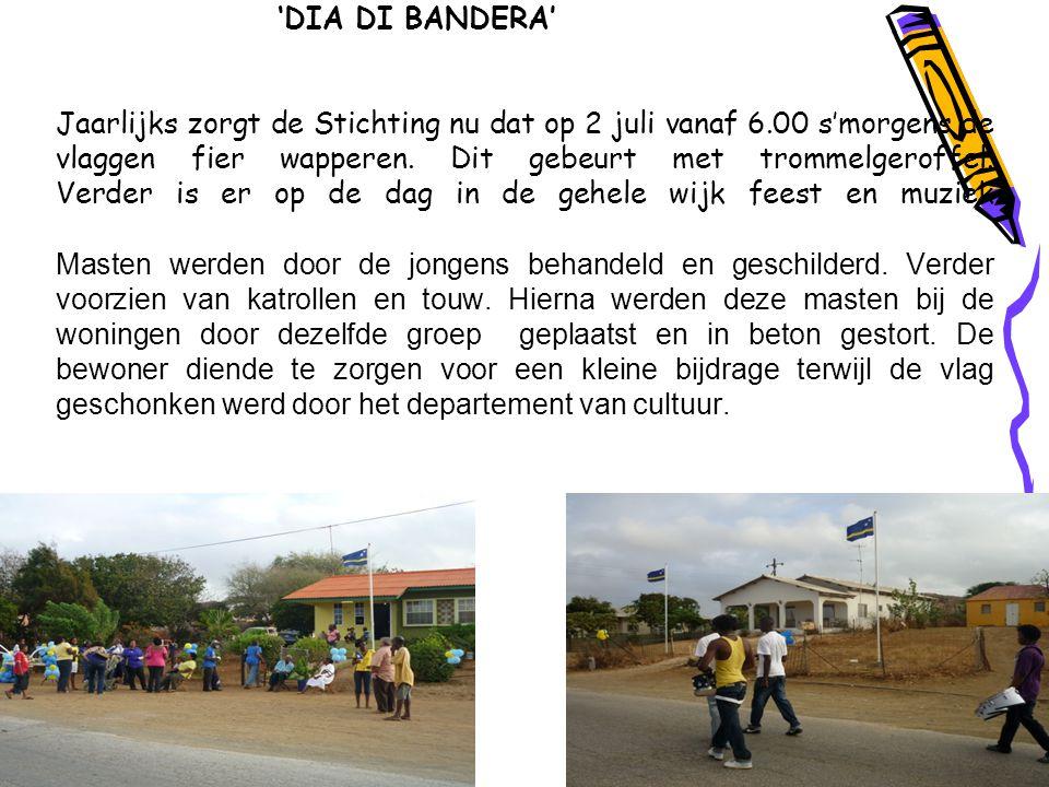 'DIA DI BANDERA' Jaarlijks zorgt de Stichting nu dat op 2 juli vanaf 6.00 s'morgens de vlaggen fier wapperen. Dit gebeurt met trommelgeroffel. Verder
