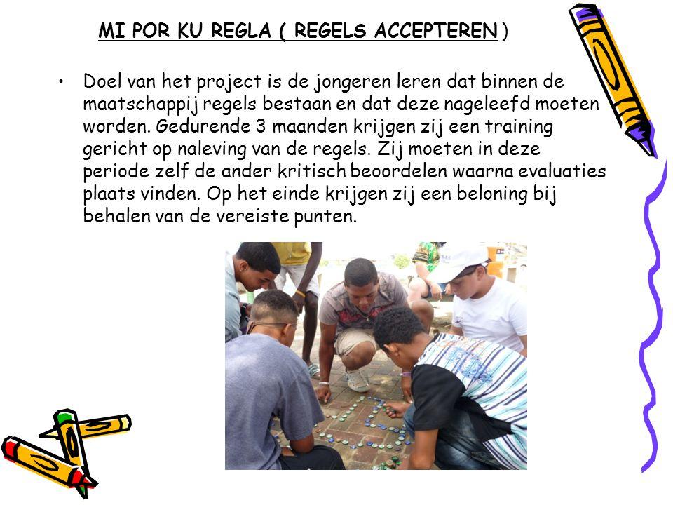MI POR KU REGLA ( REGELS ACCEPTEREN ) •Doel van het project is de jongeren leren dat binnen de maatschappij regels bestaan en dat deze nageleefd moete