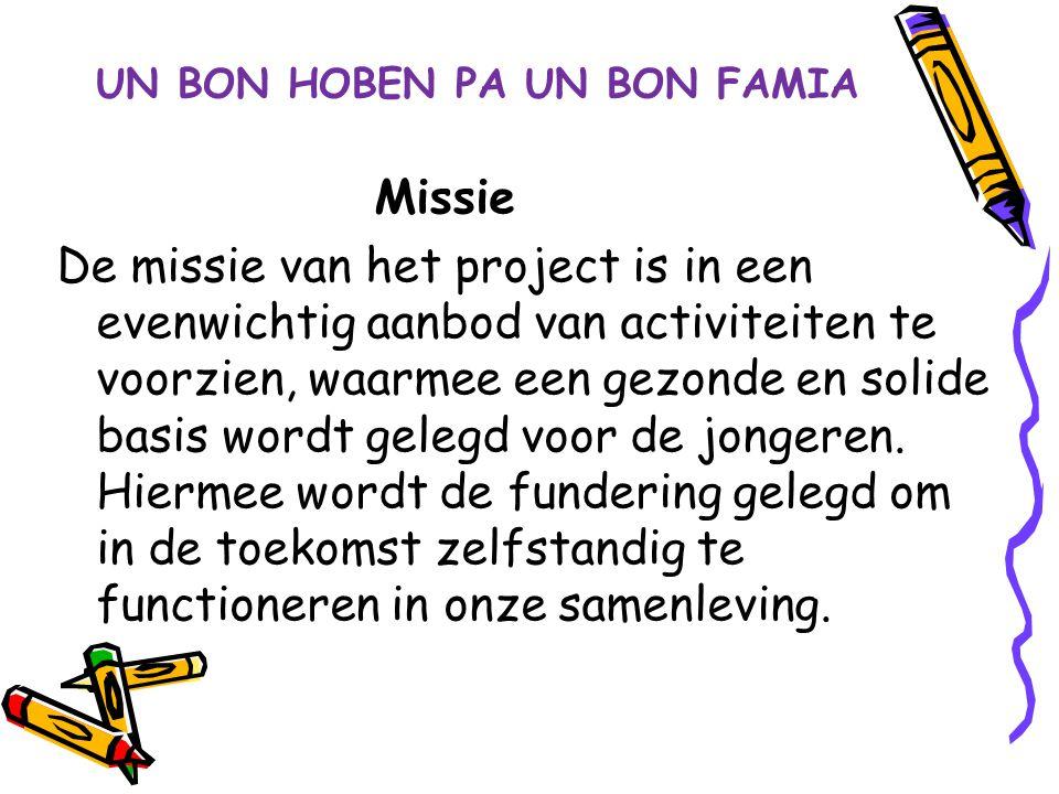 UN BON HOBEN PA UN BON FAMIA Missie De missie van het project is in een evenwichtig aanbod van activiteiten te voorzien, waarmee een gezonde en solide
