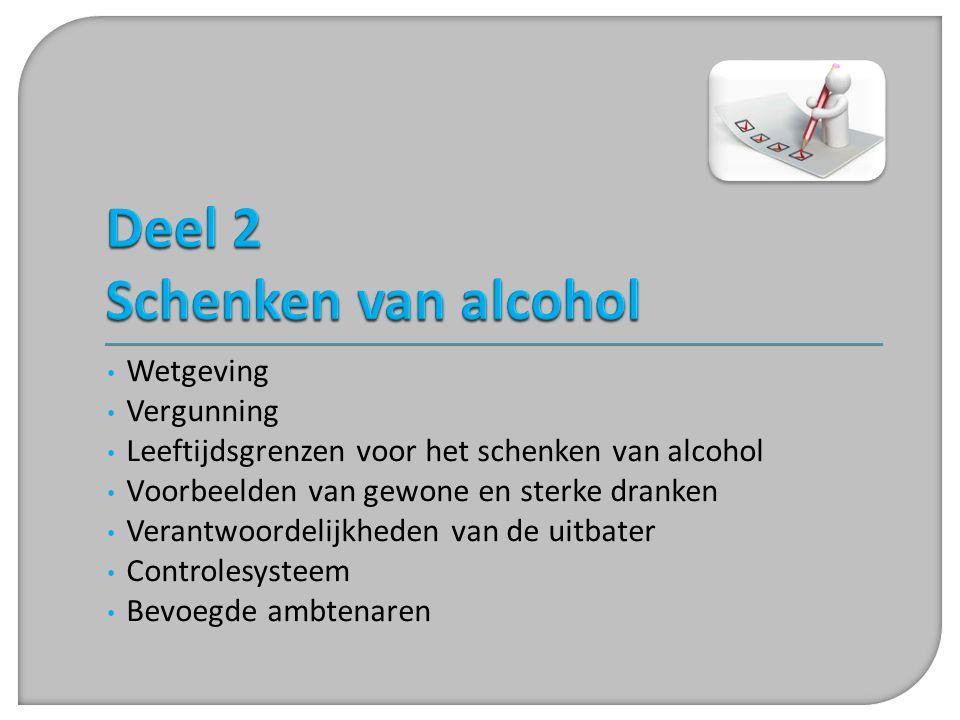 • Wetgeving • Vergunning • Leeftijdsgrenzen voor het schenken van alcohol • Voorbeelden van gewone en sterke dranken • Verantwoordelijkheden van de ui